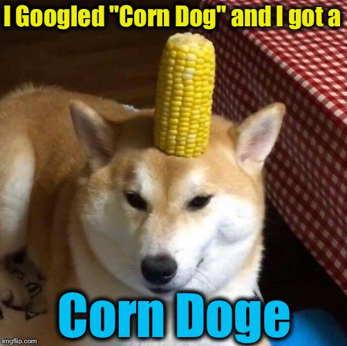 "I was unaware of the invention of the ""Corn Doge!"" 