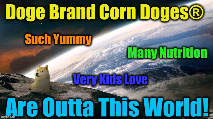 Doge Brand Corn Doges® Are Outta This World! Such Yummy Many Nutrition Very Kids Love | made w/ Imgflip meme maker