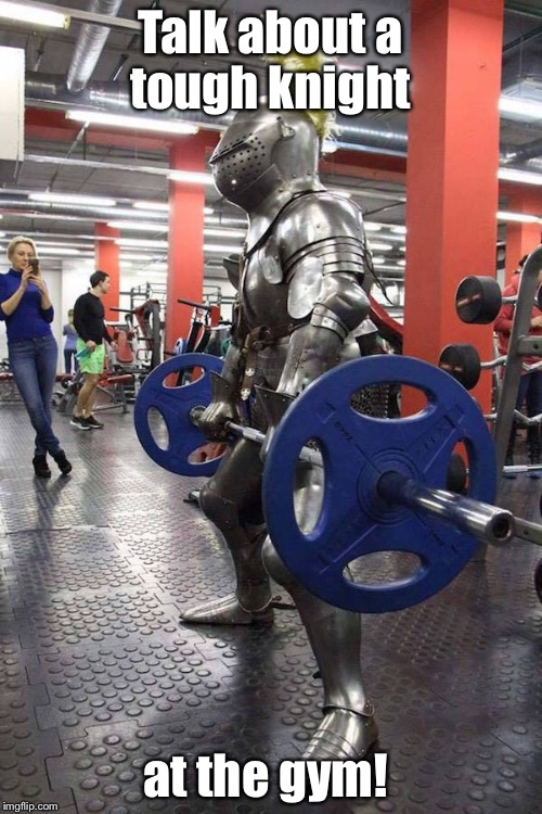 Knight gym  | Talk about a tough knight at the gym! | image tagged in knight gym | made w/ Imgflip meme maker