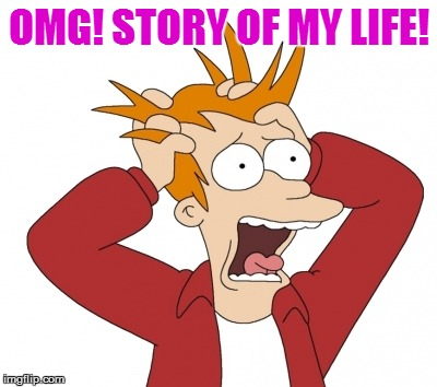 OMG! STORY OF MY LIFE! | made w/ Imgflip meme maker