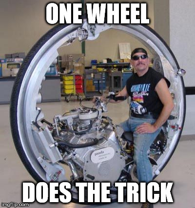 Uni motorcycle | ONE WHEEL DOES THE TRICK | image tagged in uni motorcycle | made w/ Imgflip meme maker