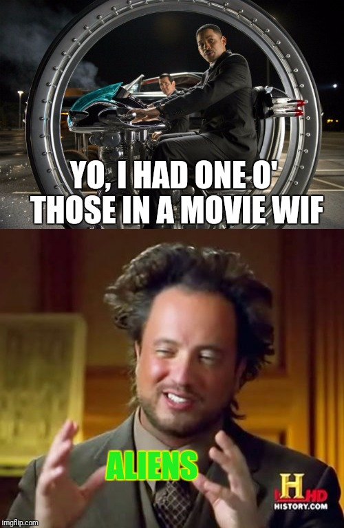 YO, I HAD ONE O' THOSE IN A MOVIE WIF ALIENS | made w/ Imgflip meme maker