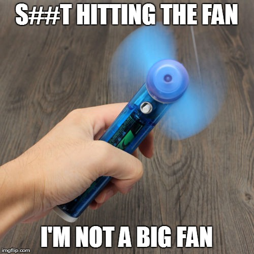 S##T HITTING THE FAN I'M NOT A BIG FAN | made w/ Imgflip meme maker