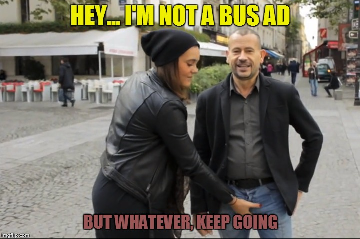 HEY... I'M NOT A BUS AD BUT WHATEVER, KEEP GOING | made w/ Imgflip meme maker