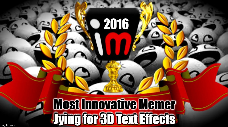 2016 imgflip Award Winner for Most Innovative Memer | 2016 Most Innovative Memer Jying for 3D Text Effects Jying for 3D Text Effects | image tagged in 2016 imgflip awards,first annual,winner,most innovative memer,jying | made w/ Imgflip meme maker