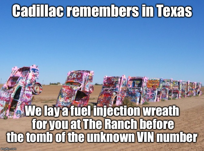 Cadillac remembers in Texas We lay a fuel injection wreath for you at The Ranch before the tomb of the unknown VIN number | made w/ Imgflip meme maker