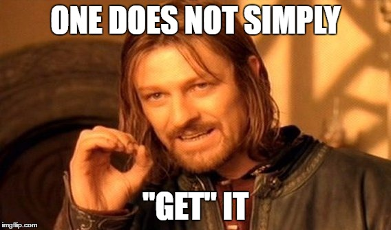 "One Does Not Simply Meme | ONE DOES NOT SIMPLY ""GET"" IT 