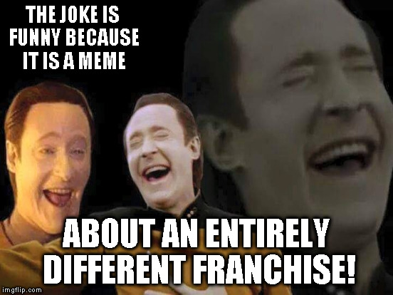 THE JOKE IS FUNNY BECAUSE IT IS A MEME ABOUT AN ENTIRELY DIFFERENT FRANCHISE! | made w/ Imgflip meme maker