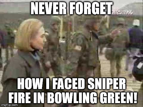 NEVER FORGET HOW I FACED SNIPER FIRE IN BOWLING GREEN! | image tagged in hrc,hillar clinton,sniper,bosnia | made w/ Imgflip meme maker