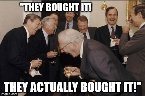 "Laughing Men In Suits |  ""THEY BOUGHT IT! THEY ACTUALLY BOUGHT IT!"" 