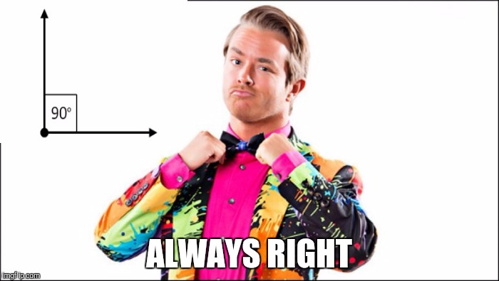 ALWAYS RIGHT | image tagged in weird tux | made w/ Imgflip meme maker