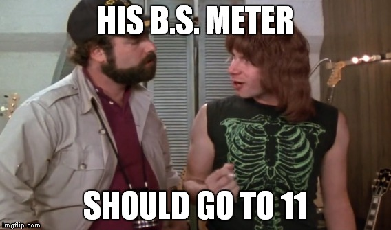 HIS B.S. METER SHOULD GO TO 11 | made w/ Imgflip meme maker