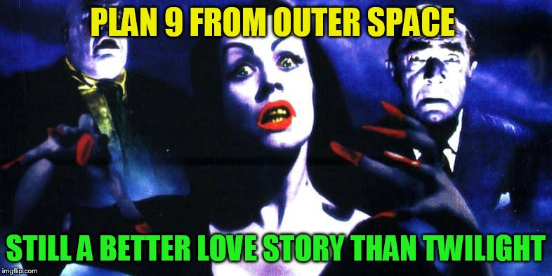 PLAN 9 FROM OUTER SPACE STILL A BETTER LOVE STORY THAN TWILIGHT | made w/ Imgflip meme maker