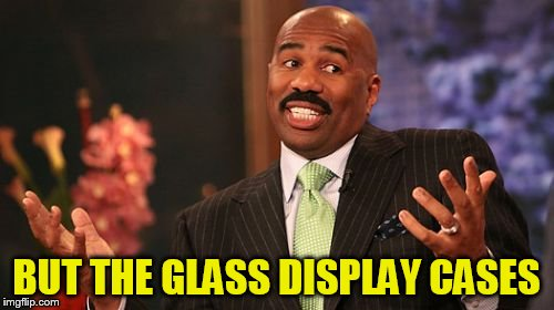 Steve Harvey Meme | BUT THE GLASS DISPLAY CASES | image tagged in memes,steve harvey | made w/ Imgflip meme maker