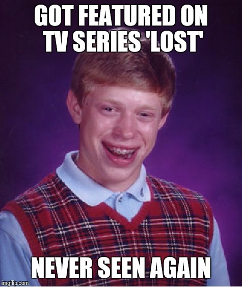 Bad Luck Brian Meme | GOT FEATURED ON TV SERIES 'LOST' NEVER SEEN AGAIN | image tagged in memes,bad luck brian | made w/ Imgflip meme maker