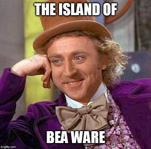 Creepy Condescending Wonka Meme | THE ISLAND OF BEA WARE | image tagged in memes,creepy condescending wonka | made w/ Imgflip meme maker