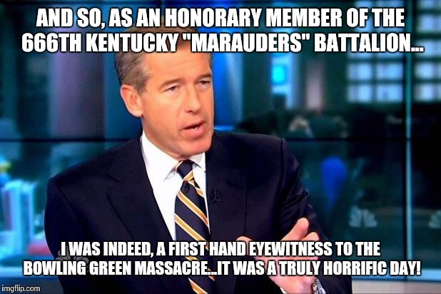 "We shall never forget to remember the forgotten! | AND SO, AS AN HONORARY MEMBER OF THE 666TH KENTUCKY ""MARAUDERS"" BATTALION... I WAS INDEED, A FIRST HAND EYEWITNESS TO THE BOWLING GREEN MASS 