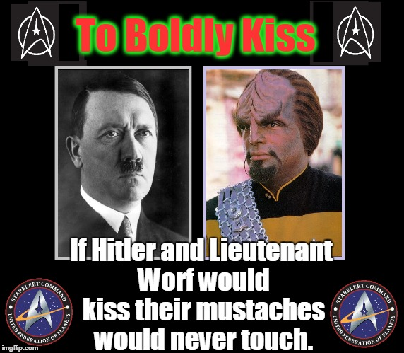 Official Star Trek Factoid #X2A⍟Ξ۩▲Δ╬▒ | To Boldly Kiss If Hitler and Lieutenant Worf would kiss their mustaches would never touch. | image tagged in vince vance,star trek,lieutenant worf,hitler,galaxy poductions,zachery mcginnis | made w/ Imgflip meme maker