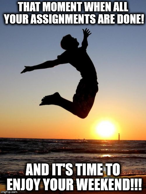 Overjoyed |  THAT MOMENT WHEN ALL YOUR ASSIGNMENTS ARE DONE! AND IT'S TIME TO ENJOY YOUR WEEKEND!!! | image tagged in memes,overjoyed | made w/ Imgflip meme maker