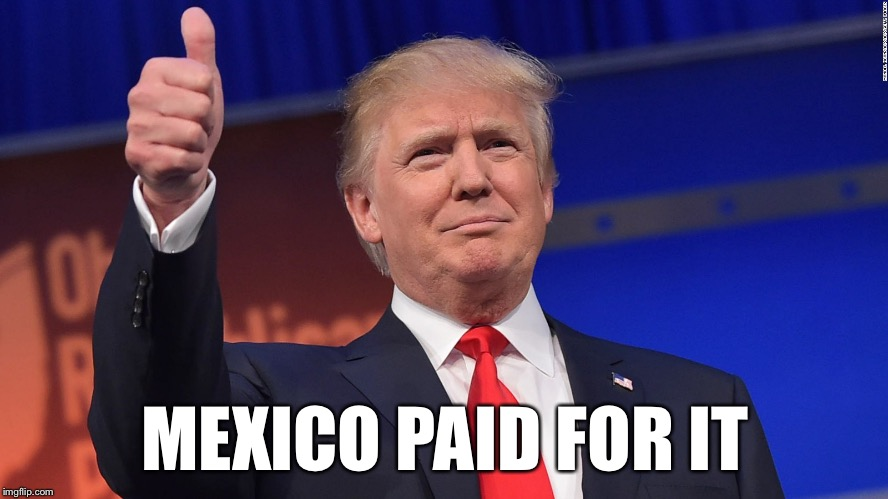 Trump Thumbs Up | MEXICO PAID FOR IT | image tagged in trump thumbs up | made w/ Imgflip meme maker