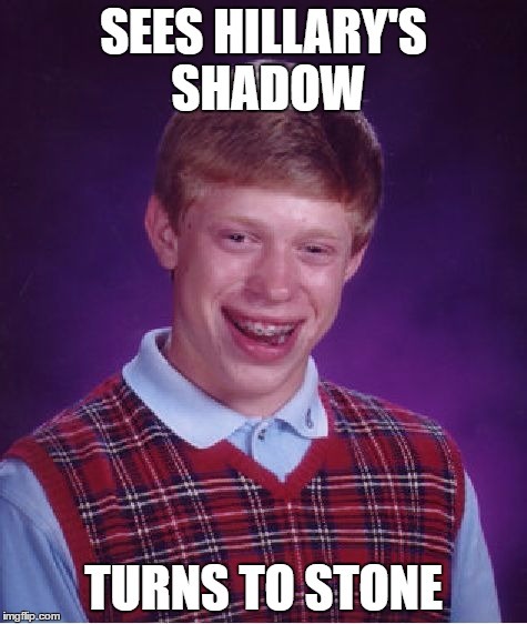 Bad Luck Brian Meme | SEES HILLARY'S SHADOW TURNS TO STONE | image tagged in memes,bad luck brian | made w/ Imgflip meme maker