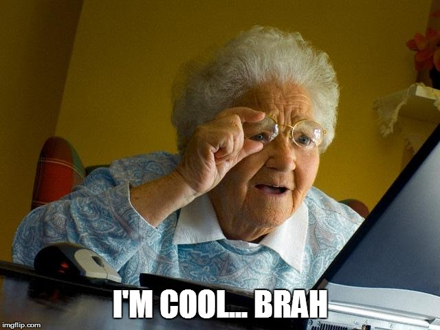 Grandma Finds The Internet Meme | I'M COOL... BRAH | image tagged in memes,grandma finds the internet | made w/ Imgflip meme maker