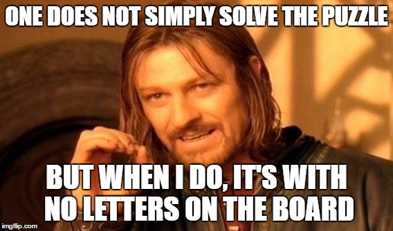One Does Not Simply | ONE DOES NOT SIMPLY SOLVE THE PUZZLE BUT WHEN I DO, IT'S WITH NO LETTERS ON THE BOARD | image tagged in memes,one does not simply | made w/ Imgflip meme maker