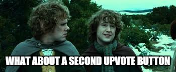 WHAT ABOUT A SECOND UPVOTE BUTTON | made w/ Imgflip meme maker