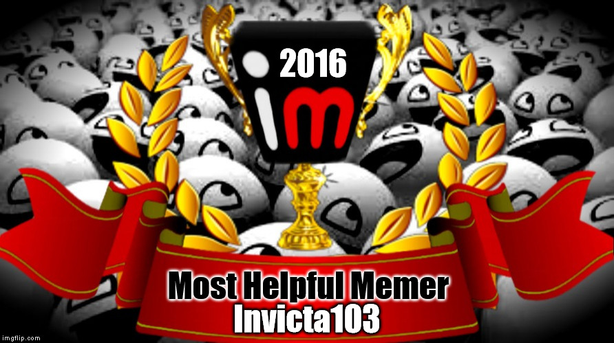 2016 imgflip Award Winner for Most Helpful Memer | 2016 Most Helpful Memer Invicta103 | image tagged in 2016 imgflip awards,first annual,winner,most helpful memer,invicta103 | made w/ Imgflip meme maker