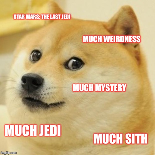 Why is this the title? | STAR WARS: THE LAST JEDI MUCH WEIRDNESS MUCH MYSTERY MUCH JEDI MUCH SITH | image tagged in memes,doge | made w/ Imgflip meme maker