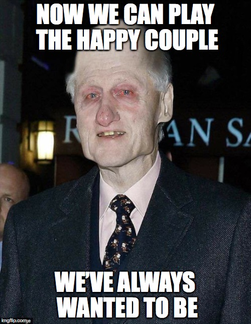 NOW WE CAN PLAY THE HAPPY COUPLE WE'VE ALWAYS WANTED TO BE | made w/ Imgflip meme maker