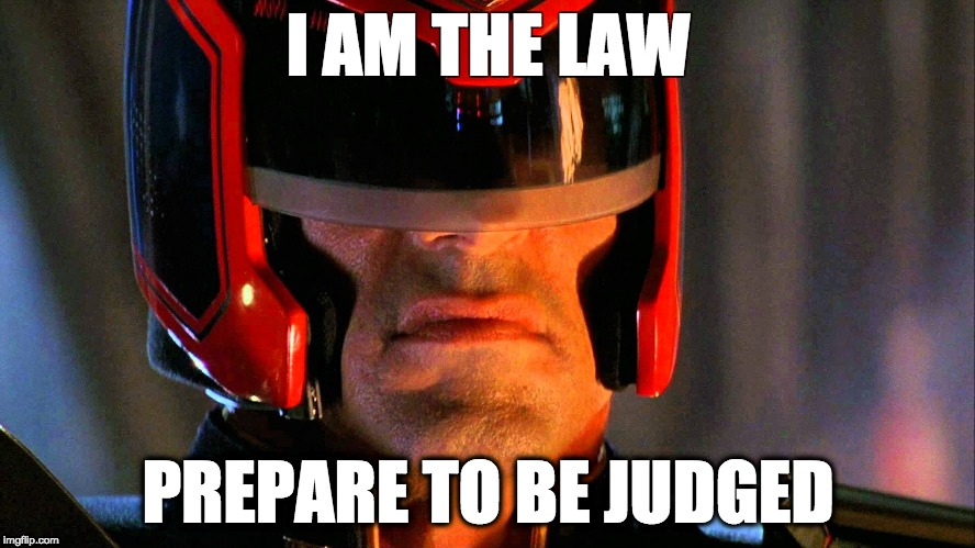 Judge Dredd | I AM THE LAW PREPARE TO BE JUDGED | image tagged in judge dredd | made w/ Imgflip meme maker
