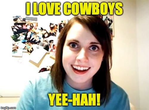 I LOVE COWBOYS YEE-HAH! | made w/ Imgflip meme maker