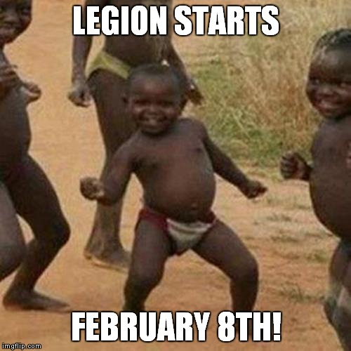 Third World Success Kid Meme | LEGION STARTS FEBRUARY 8TH! | image tagged in memes,third world success kid | made w/ Imgflip meme maker