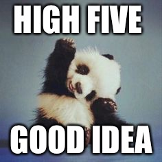 HIGH FIVE GOOD IDEA | made w/ Imgflip meme maker