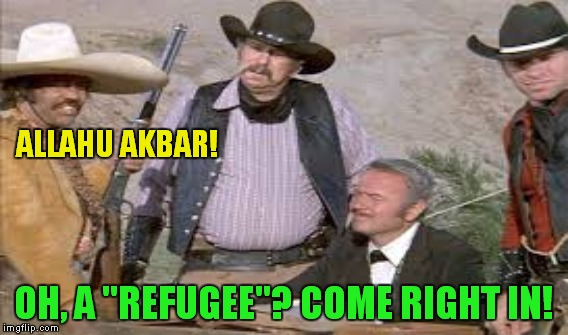 "ALLAHU AKBAR! OH, A ""REFUGEE""? COME RIGHT IN! 