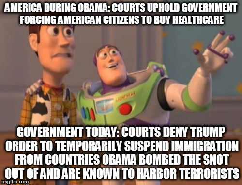 X, X Everywhere Meme | AMERICA DURING OBAMA: COURTS UPHOLD GOVERNMENT FORCING AMERICAN CITIZENS TO BUY HEALTHCARE GOVERNMENT TODAY: COURTS DENY TRUMP ORDER TO TEMP | image tagged in memes,x x everywhere | made w/ Imgflip meme maker