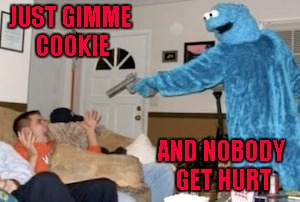 JUST GIMME COOKIE AND NOBODY GET HURT | made w/ Imgflip meme maker