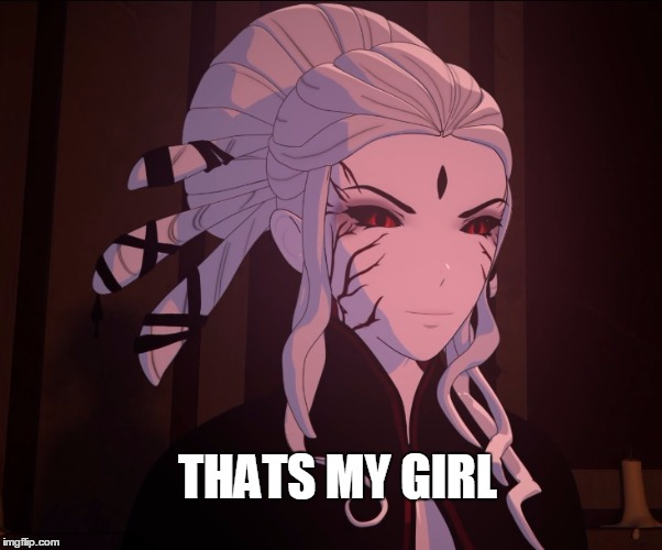 Thats my girl. | THATS MY GIRL | image tagged in rwby,roosterteeth,memes | made w/ Imgflip meme maker