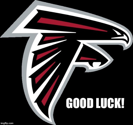 Atlanta Falcons Logo |  GOOD LUCK! | image tagged in atlanta falcons logo | made w/ Imgflip meme maker