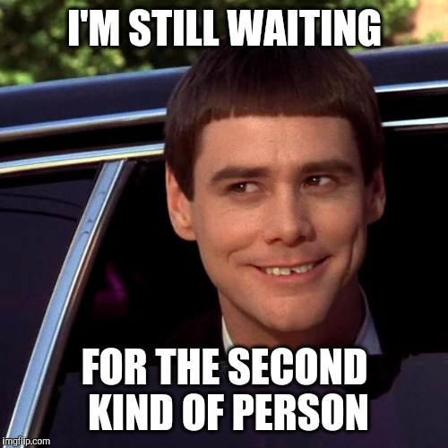 I'M STILL WAITING FOR THE SECOND KIND OF PERSON | made w/ Imgflip meme maker