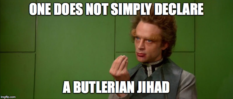 ONE DOES NOT SIMPLY DECLARE A BUTLERIAN JIHAD | image tagged in dune,butlerian,jihad | made w/ Imgflip meme maker