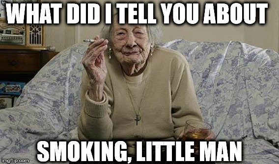 WHAT DID I TELL YOU ABOUT SMOKING, LITTLE MAN | made w/ Imgflip meme maker