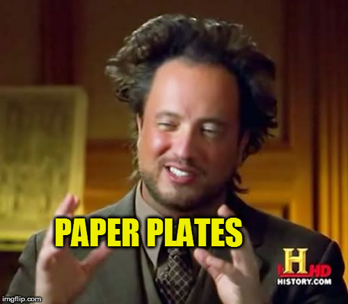Ancient Aliens Meme | PAPER PLATES | image tagged in memes,ancient aliens | made w/ Imgflip meme maker