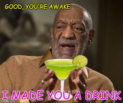 GOOD, YOU'RE AWAKE I MADE YOU A DRINK | made w/ Imgflip meme maker