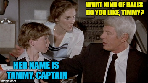 WHAT KIND OF BALLS DO YOU LIKE, TIMMY? HER NAME IS TAMMY, CAPTAIN | made w/ Imgflip meme maker