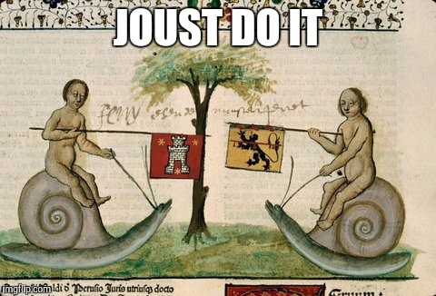 JOUST DO IT | image tagged in snail jousting | made w/ Imgflip meme maker