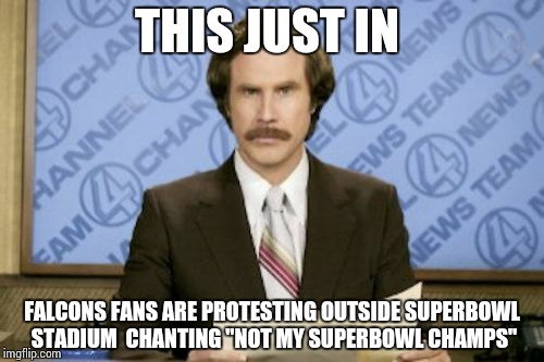 "Biggest come back in Superbowl History!!!! | THIS JUST IN FALCONS FANS ARE PROTESTING OUTSIDE SUPERBOWL STADIUM  CHANTING ""NOT MY SUPERBOWL CHAMPS"" 