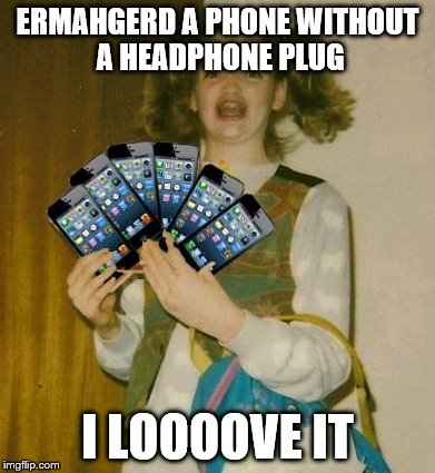 Ermahgerd IPHERN 3GM | ERMAHGERD A PHONE WITHOUT A HEADPHONE PLUG I LOOOOVE IT | image tagged in memes,ermahgerd iphern 3gm | made w/ Imgflip meme maker