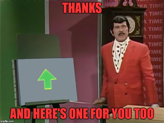 THANKS AND HERE'S ONE FOR YOU TOO | made w/ Imgflip meme maker